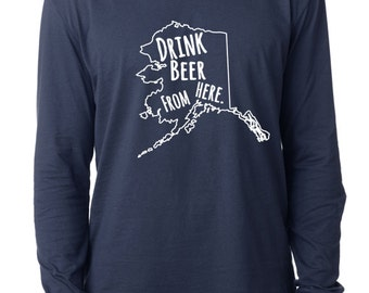 Craft Beer Alaska- AK- Drink Beer From Here™ Long Sleeve Shirt