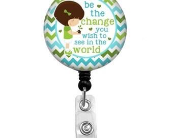 Retractable Badge Reel - Inspirational ID Badge - Badge Reels - Be The Change Badge Reel - Inspirational Badge Reel