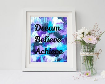 Dream Believe Achieve, quote print, 4x6, 8x10, 11x14, 13x19, wall art print poster for bedroom, dorm room, apartment, or home decor