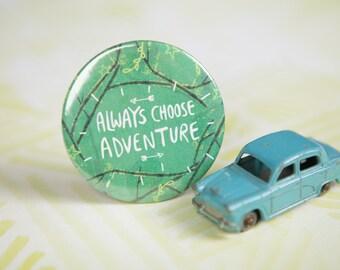 Always Choose Adventure - 55mm - Badge - Keyring - Magnet - Pocket Mirror