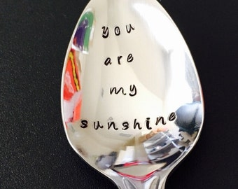 you are my sunshine spoon-Hand Stamped Spoon -Personalized Spoon -Message of Choice -Gift for Best Friend, Gift for Grandpa, Gift for Mom