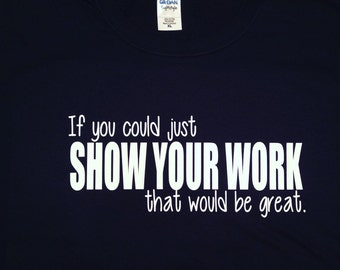 If You Could Just Show Your Work That Would Be Great, Math Teacher T-Shirt, Funny Teacher Shirt