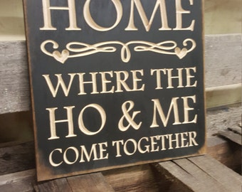 "Custom Carved Wooden Sign - ""Home - Where the HO & ME Come Together"""