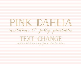 text change to any pinkdahlia listing - add to cart with the listing that you want change the text for