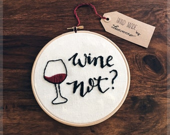 "Embroidery Hoop ""Wine not?"""