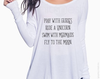 """Top """"PLAY with FAIRIES & UNICORNS"""" Ladies Loose Flowy Long-Sleeve Shirt - Typography to inspire"""