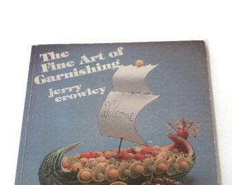 The Fine Art of Garnishing, Vintage Cookbook, Retro Cookbook, Book on Garnishing, Decorative Food Book,