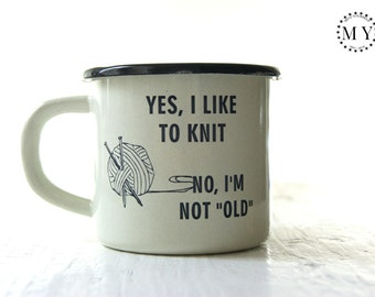 YARN BOWL Personalized Mug for FREE - Engraved Custom Personal Cup Metal EnamelTumbler with Sentence: Yes, I like to knit. No, I'm not old.
