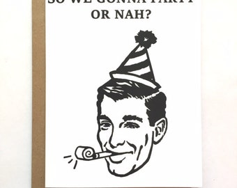 PARTY OR NAH - Birthday Card
