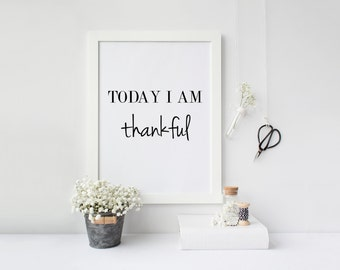"PRINTABLE Art ""Today I am Thankful"" Typography Art Print Black and White Inspirational Quote Home Decor Office Decor Dorm Decor"