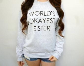 World's Okayest Sister Sweatshirt - Gift for Sister - Gift for Women - Sister Gift - Funny Sweatshirt - Crewneck Sweatshirt