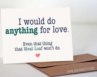 Funny Anniversary Card | I Would Do Anything for Love. Even That Thing That Meat Loaf Won't Do.