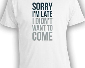 Sorry I'm Late - Funny Dad Shirt Christmas Gift Mens T-shirt Womens Shirt Youths Joker Shirt Party Shirt Birthday Sarcastic Shirt CT-150