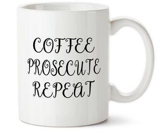 Coffee Mug, Coffee Prosecute Repeat, Lawyer Mug, Gift For A Lawyer, Custom Cup, Permanent Ink, Custom lawyer mug, Gift for lawyer