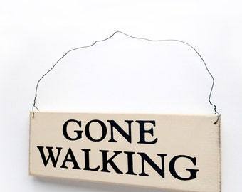 Gone Walking Sign, Wood Sign with Saying