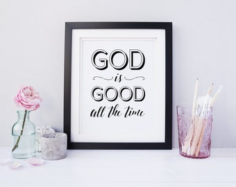 God is Good All the Time. - Inspirational Christian Wall Art -  Black and White Digital Download 8x10 Printable