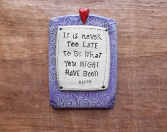 """Purple Ceramic Wall Plaque """"It is Never Too Late to Be What You Might Have Been""""; Starting Over; Fresh Starts; New Beginnings; Adventure"""