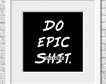 Do Epic Sh!t, Do Epic Stuff, Goals Quote, Goals Print, Epic Quote, Epic Print, Dreams Quote, Success Quote, Success Print