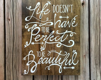 ON SALE** Life doesnt have to be perfect to be beautiful