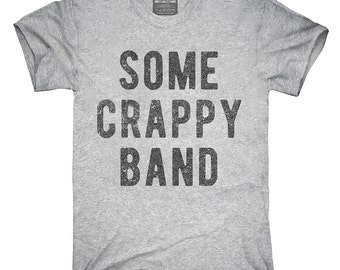 Some Crappy Band T-Shirt, Hoodie, Tank Top, Gifts