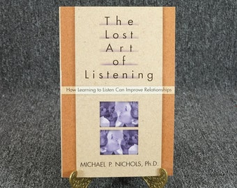 The Lost Art Of Listening Ho Learning To Listen Can Improve Relationships C.1995