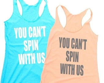 you can't spin with us- Spin Tank, Spin Class, Yoga Tank, Yoga Shirt, Yoga Top, Workout Tank, Workout Shirt, Workout Clothes, Funny T-shirts