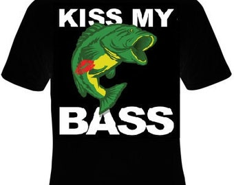 kiss my bass, funny shirt with fish