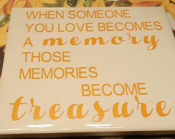Someone you love becomes a treasure memory tile sign...