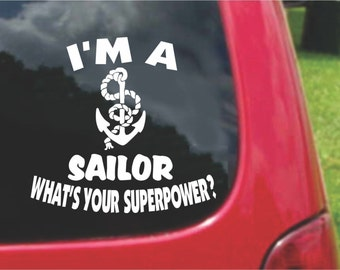 Set (2 Pieces) I'm a SAILOR  What's Your Superpower? Sticker Decals 20 Colors To Choose From.  U.S.A Free Shipping