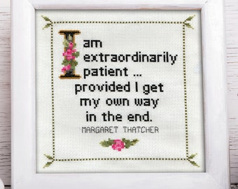 Margaret Thatcher Quote Easy Cross Stitch Pattern: I Am Extraordinarily Patient Provided I Get My Own Way In The End. (Instant PDF Download)