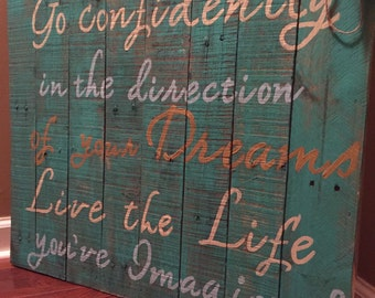 Go confidently in the direction of your dreams! Live the life you have always imagined