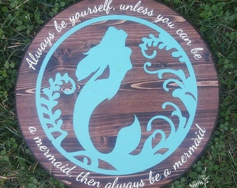 Always be yourself, unless you can be a mermaid, then always be a mermaid!