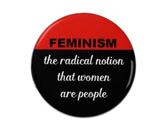 Feminism - a radical notion - Badge Pin /Magnet -  feminism - feminist -  girl power