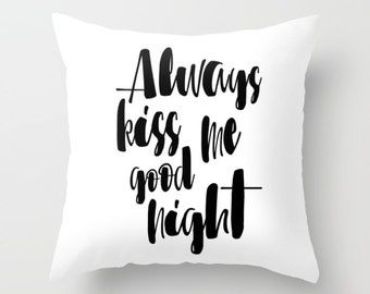 Always Kiss Me Goodnight Pillow Cover Cute Pillowcase Quotes Words Black And White Pillow Case 18x18 Decorative Pillows Quirky Word Covers
