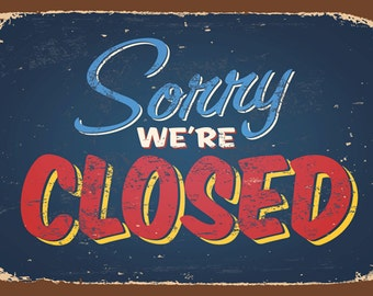Sorry We're Closed,Vintage Style,  Metal Sign,  No.637
