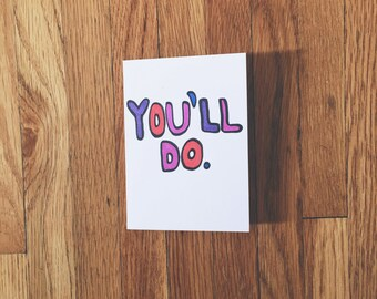 funny hand drawn card 'you'll do'