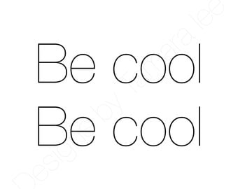 Be cool. Be cool