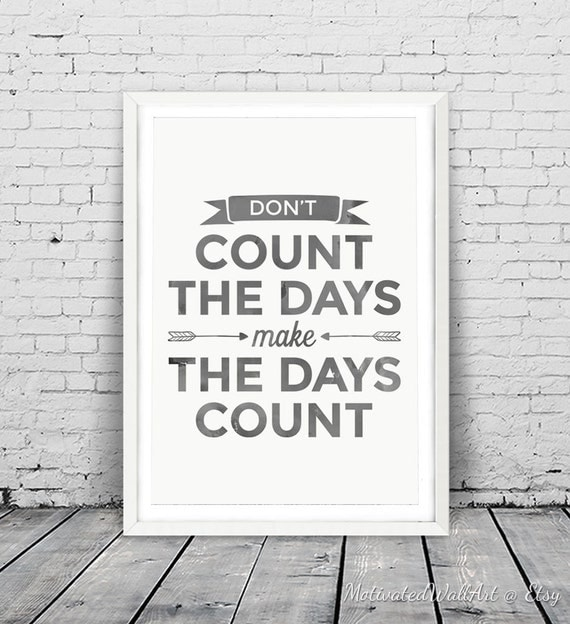 Make Your Day Count Quotes: Motivational Quote Don't Count The Days Make By