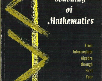THE TEACHING Of MATHEMATICS,  From Intermediate Algebra Through First Year Calculus, by Roy Dubisch, Vintage 1963