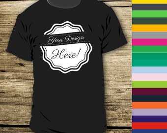 Custom T Shirt With Your Choice of Wording Front or Back - Many Color Choices - One Color Imprint - Cheap Custom Tshirts - Great Quality