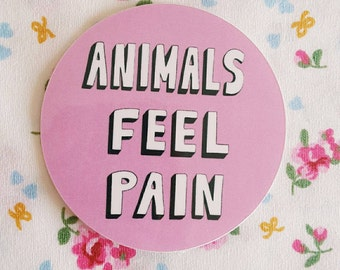 Vegan Sticker - 'Animals Feel Pain' Vegan Stickers For Laptops and Notebooks