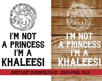I'm not a princess i'm a Khaleesi clipart ,T shirt, iron on , sticker, Vectors files