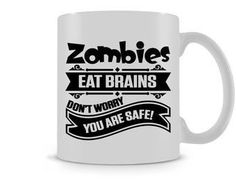 Zombie Eat Brains Don't Worry You Are Safe Funny Mug / Tea Coffee Gift Cup