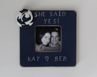 She Said Yes Picture Frame Engagement Frame Personalized Navy Photo Frame