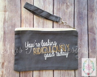 You're looking ridiculously good today Wristlet Bag