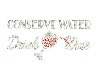 Conserve Water Drink Wine Rhinestone Bling Iron-On