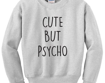 Cute but psycho Sweatshirt Unisex Womens Mens Funny crazy psychotic fleece Ladies