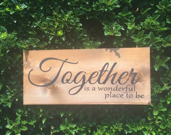 Together is a wonderful place to be , hand painted wood sign.