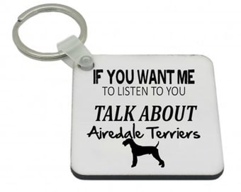 If you want me to listen talk about Airedale Terriers Keyring