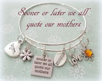 Gift for Mom, Sooner or Later, We All Quote Our Mothers, Charm Bracelet, Gift for Mother, Personalized Gift for Mom, Jewelry for Mother